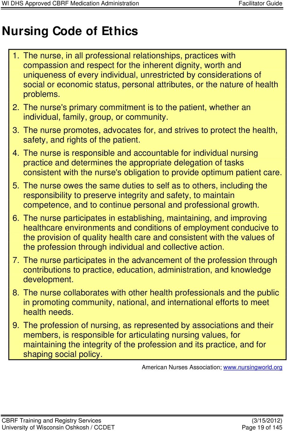 economic status, personal attributes, or the nature of health problems. 2. The nurse's primary commitment is to the patient, whether an individual, family, group, or community. 3.