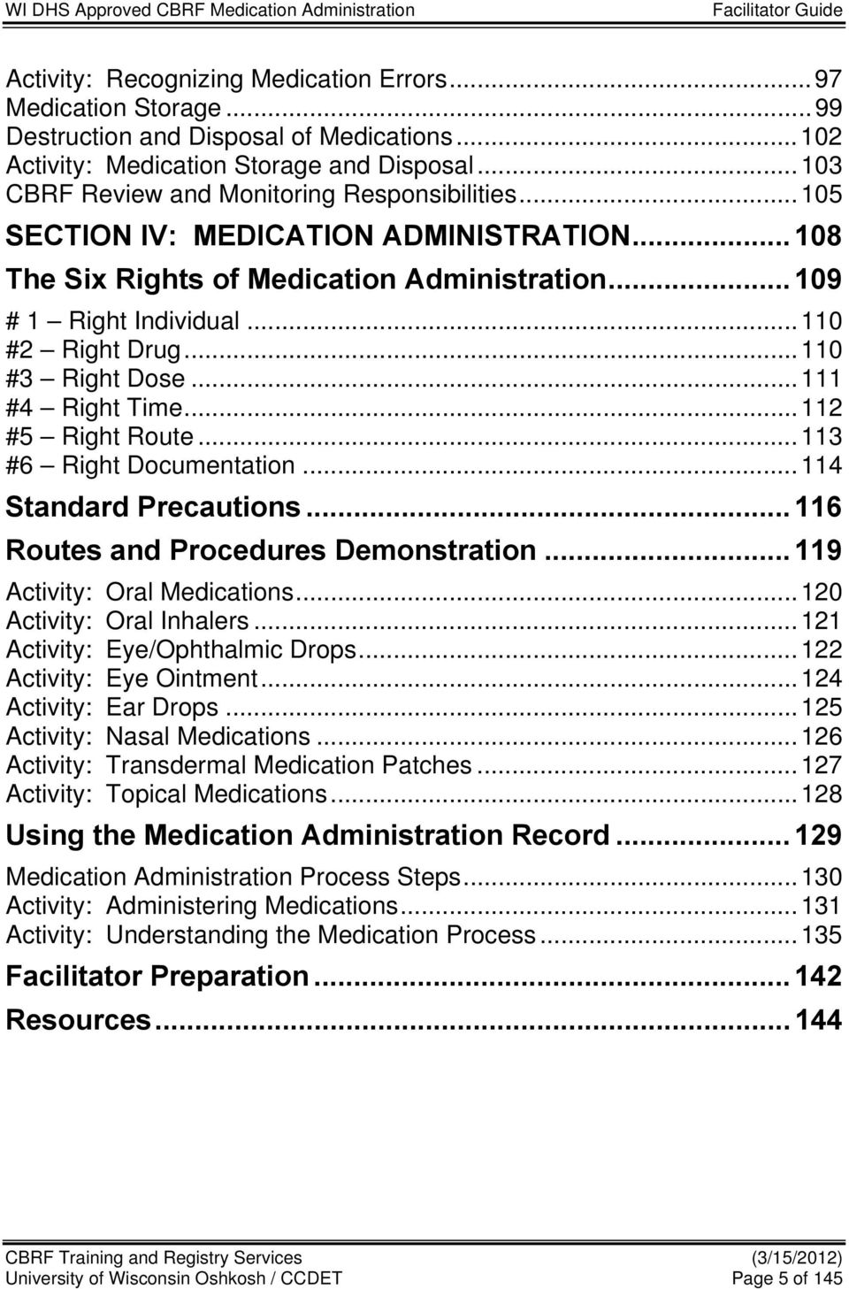 .. 110 #3 Right Dose... 111 #4 Right Time... 112 #5 Right Route... 113 #6 Right Documentation... 114 Standard Precautions... 116 Routes and Procedures Demonstration... 119 Activity: Oral Medications.