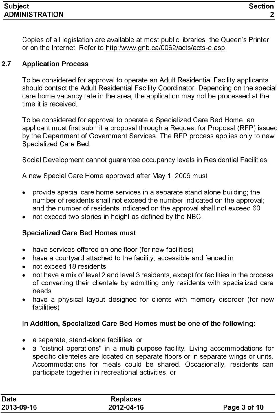 To be considered for approval to operate a Specialized Care Bed Home, an applicant must first submit a proposal through a Request for Proposal (RFP) issued by the Department of Government Services.