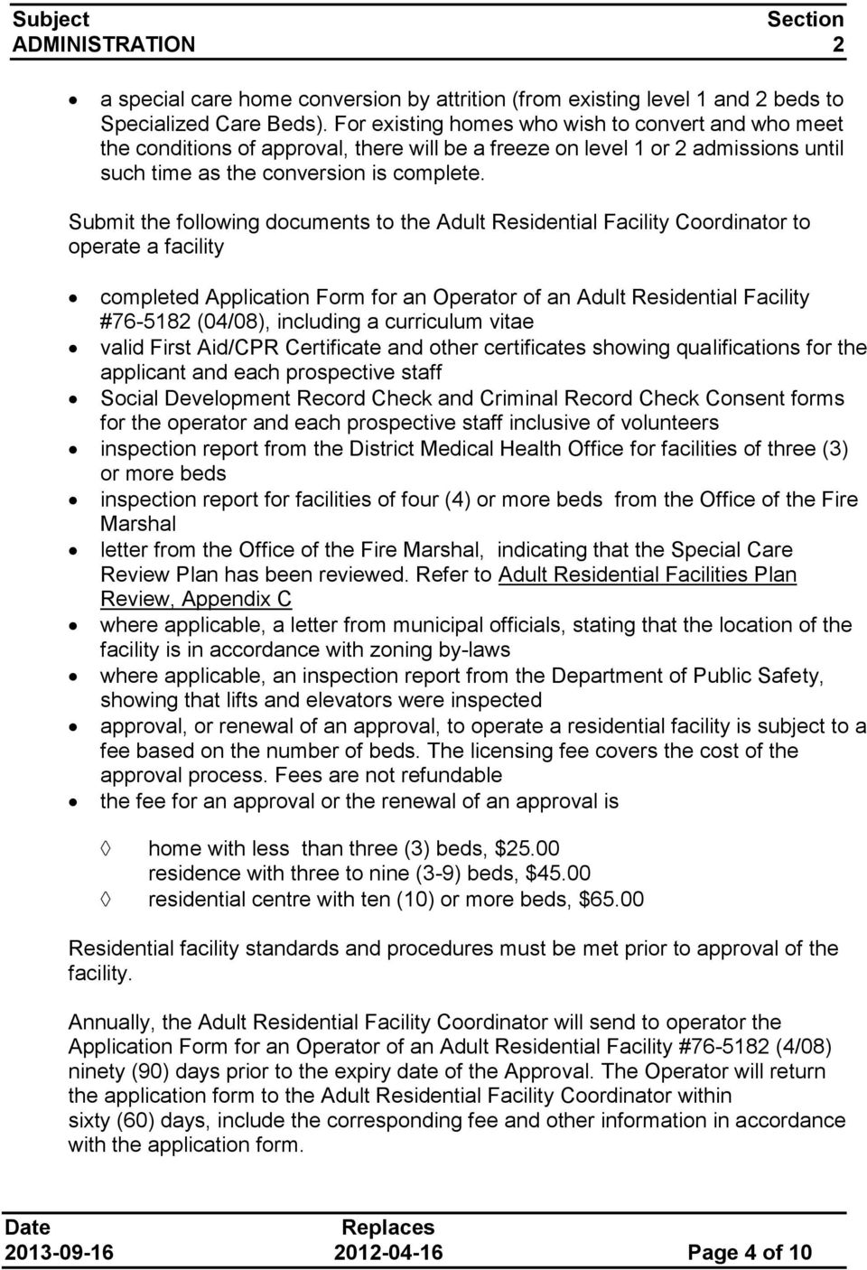Submit the following documents to the Adult Residential Facility Coordinator to operate a facility completed Application Form for an Operator of an Adult Residential Facility #76-5182 (04/08),