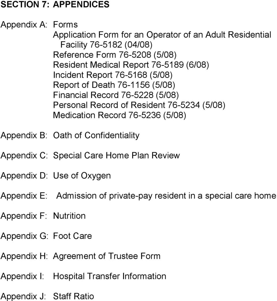 Record 76-5236 (5/08) Appendix B: Oath of Confidentiality Appendix C: Special Care Home Plan Review Appendix D: Use of Oxygen Appendix E: Admission of private-pay