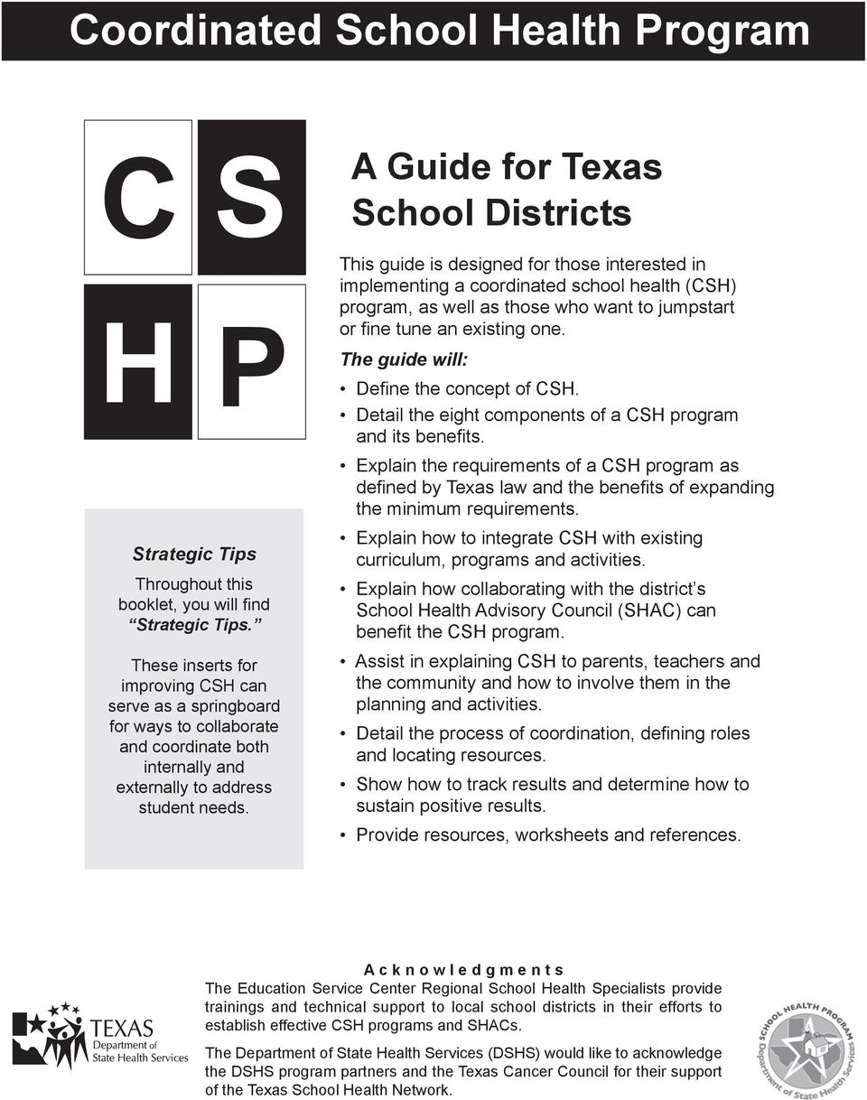 A Guide for Texas School Districts This guide is designed for those interested in implementing a coordinated school health (CSH) program, as well as those who want to jumpstart or fine tune an