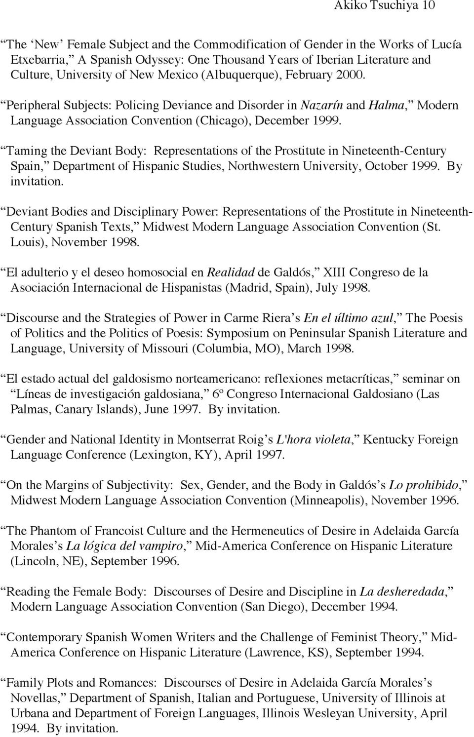Taming the Deviant Body: Representations of the Prostitute in Nineteenth-Century Spain, Department of Hispanic Studies, Northwestern University, October 1999. By invitation.