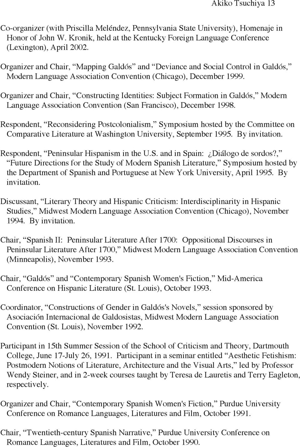 Organizer and Chair, Constructing Identities: Subject Formation in Galdós, Modern Language Association Convention (San Francisco), December 1998.