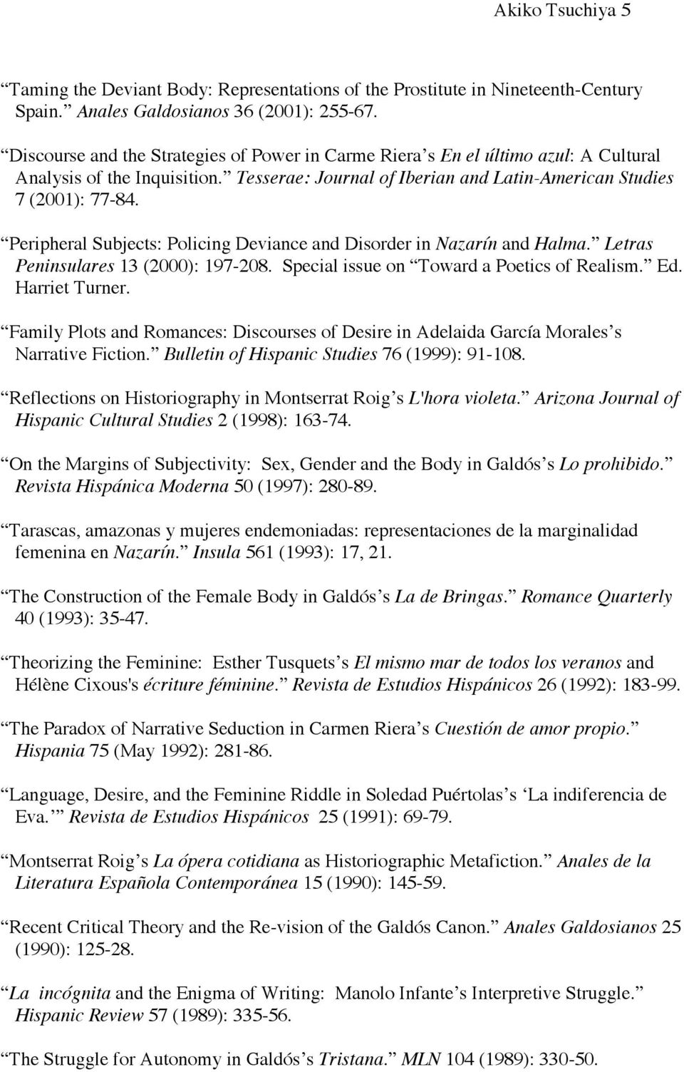 Peripheral Subjects: Policing Deviance and Disorder in Nazarín and Halma. Letras Peninsulares 13 (2000): 197-208. Special issue on Toward a Poetics of Realism. Ed. Harriet Turner.