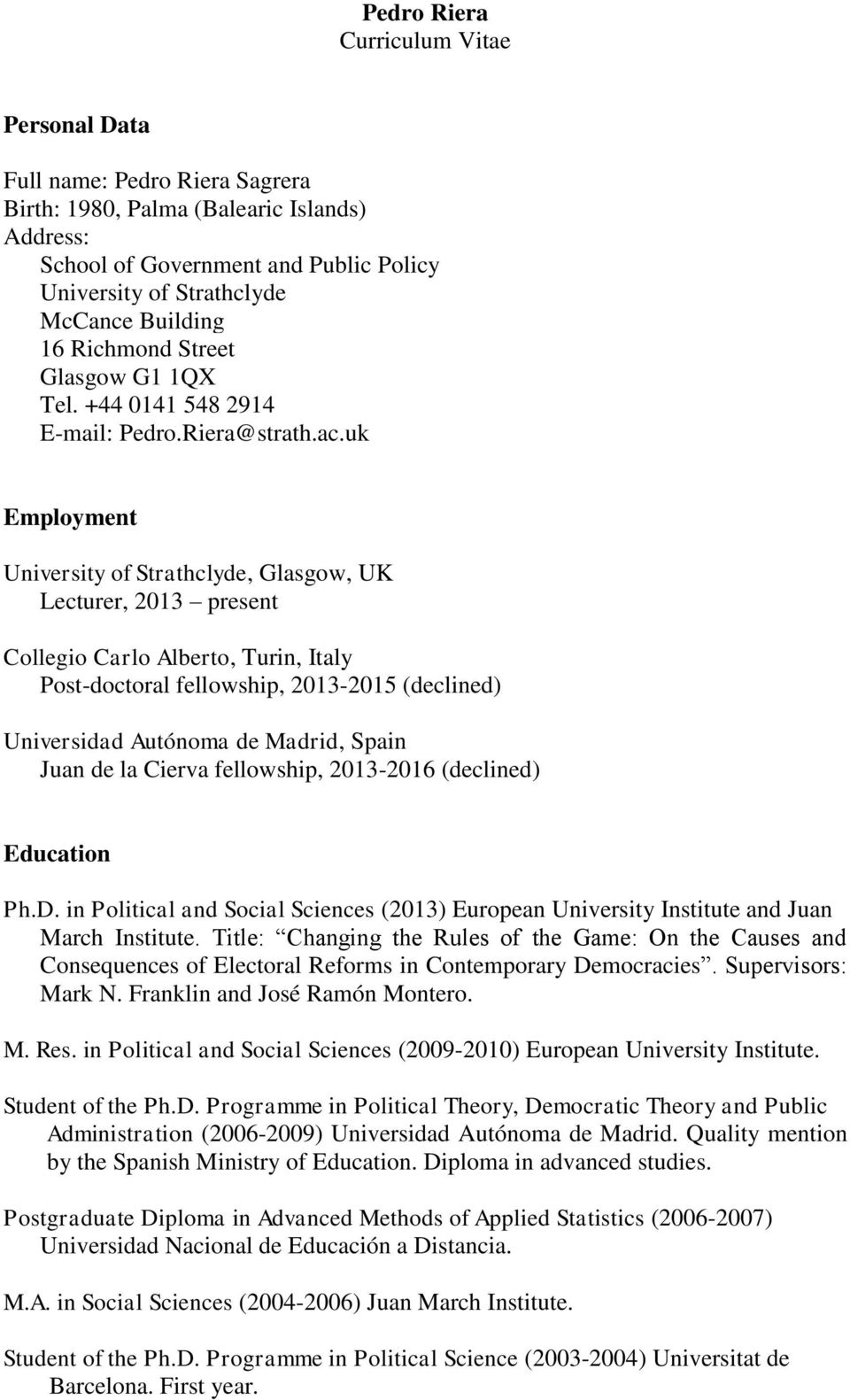 uk Employment University of Strathclyde, Glasgow, UK Lecturer, 2013 present Collegio Carlo Alberto, Turin, Italy Post-doctoral fellowship, 2013-2015 (declined) Universidad Autónoma de Madrid, Spain