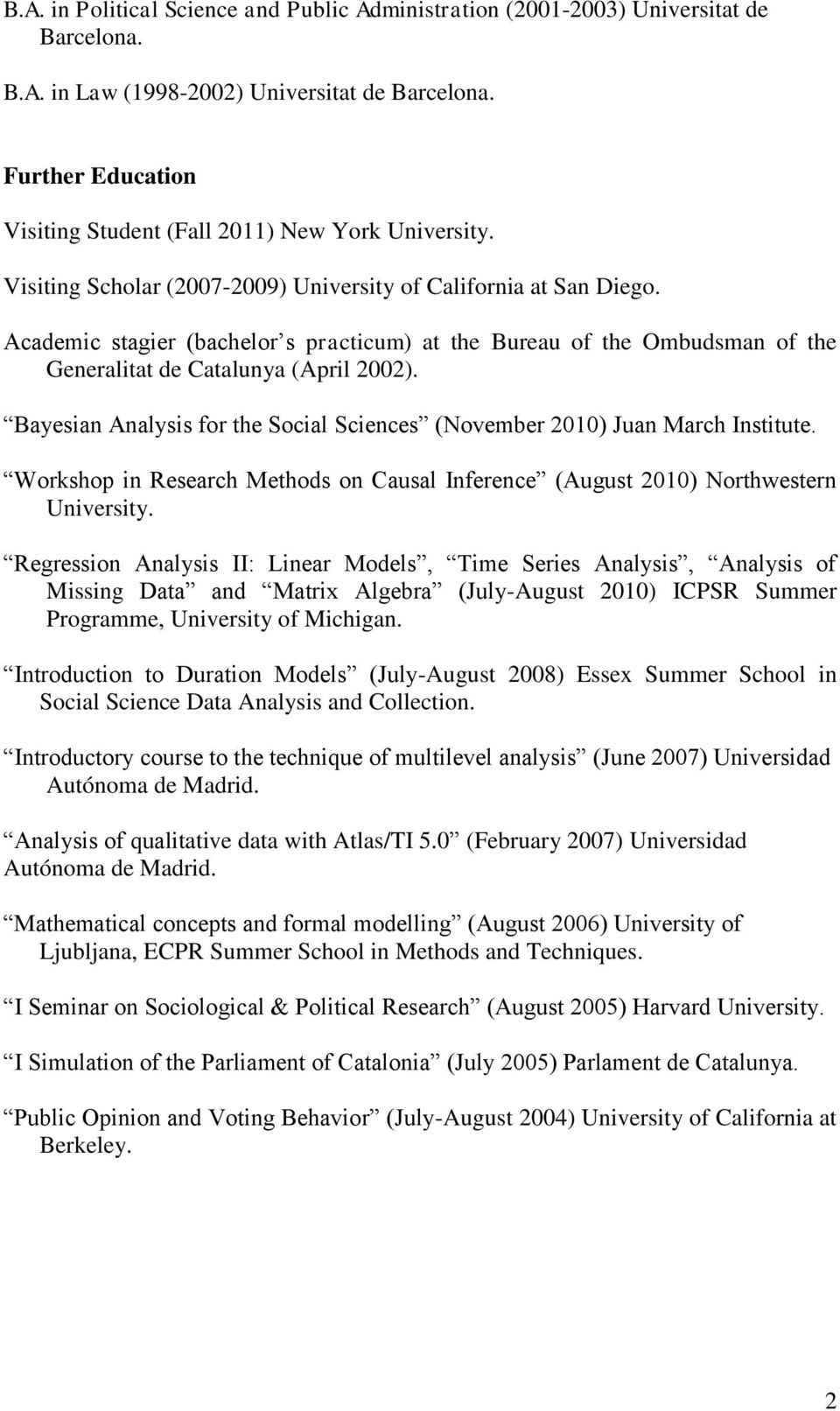 Academic stagier (bachelor s practicum) at the Bureau of the Ombudsman of the Generalitat de Catalunya (April 2002). Bayesian Analysis for the Social Sciences (November 2010) Juan March Institute.