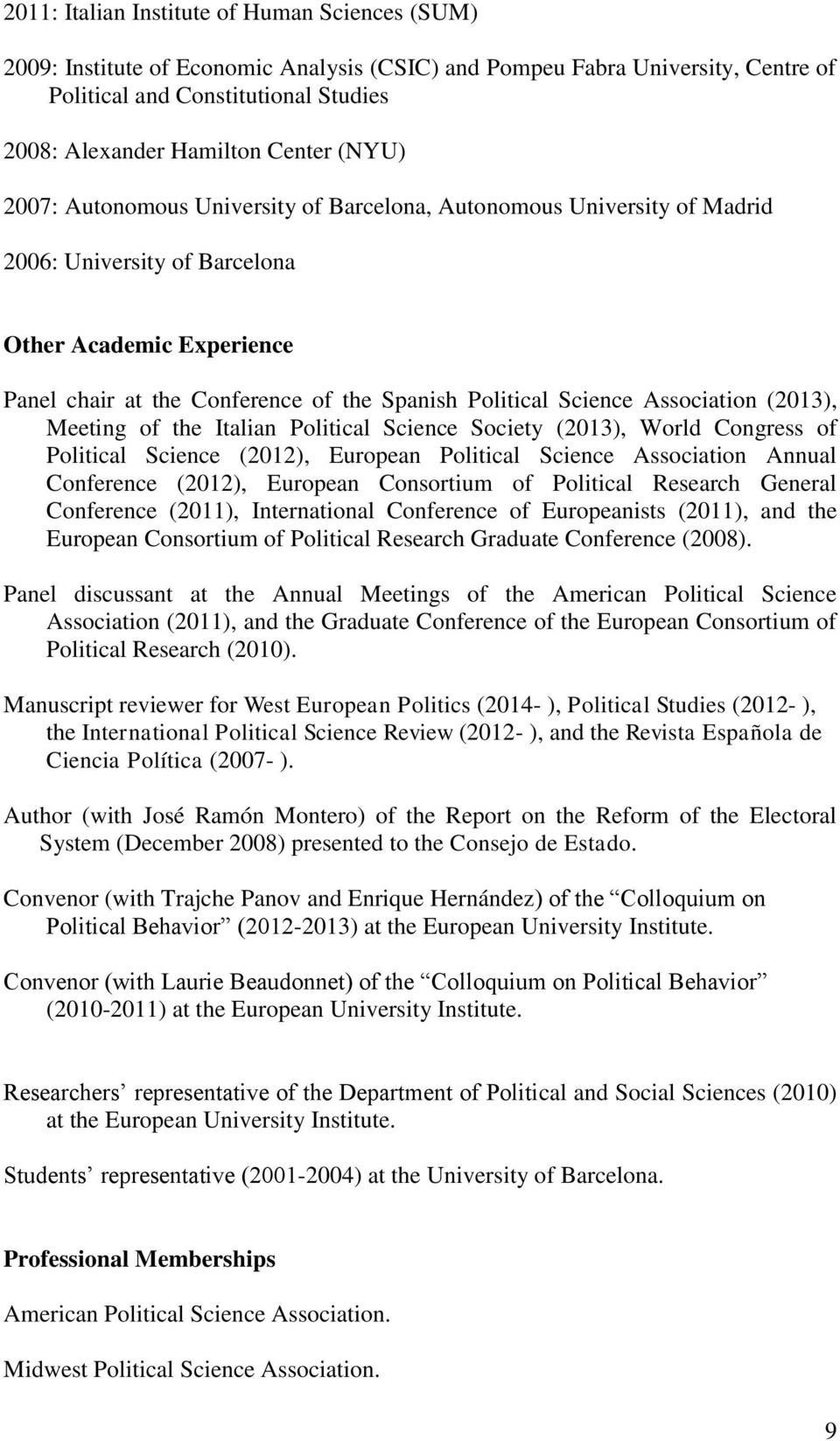 Association (2013), Meeting of the Italian Political Science Society (2013), World Congress of Political Science (2012), European Political Science Association Annual Conference (2012), European
