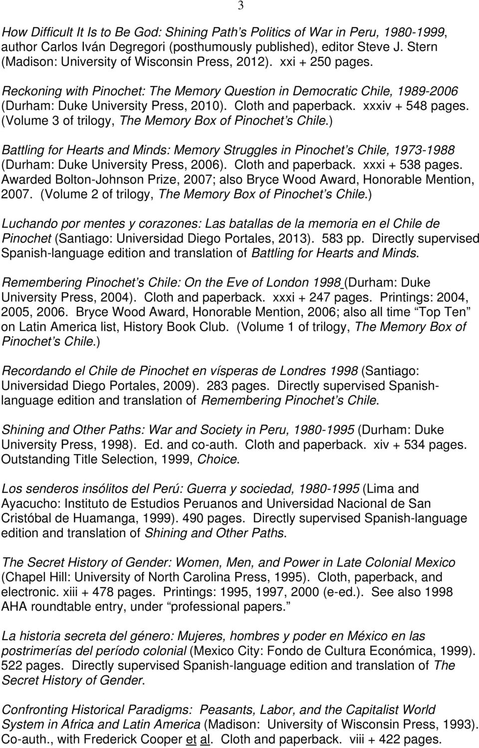 Cloth and paperback. xxxiv + 548 pages. (Volume 3 of trilogy, The Memory Box of Pinochet s Chile.