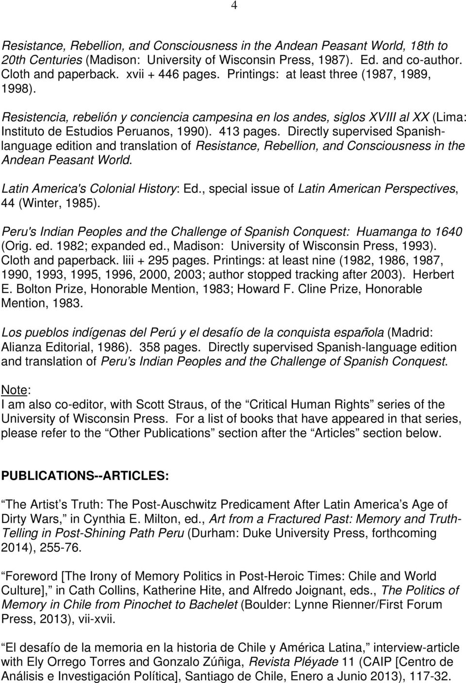 Directly supervised Spanishlanguage edition and translation of Resistance, Rebellion, and Consciousness in the Andean Peasant World. Latin America's Colonial History: Ed.
