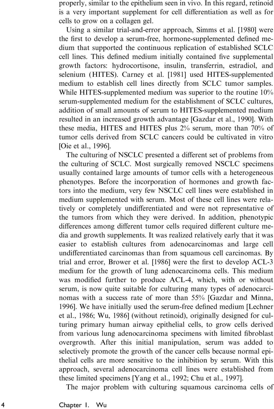 [1980] were the first to develop a serum-free, hormone-supplemented defined medium that supported the continuous replication of established SCLC cell lines.