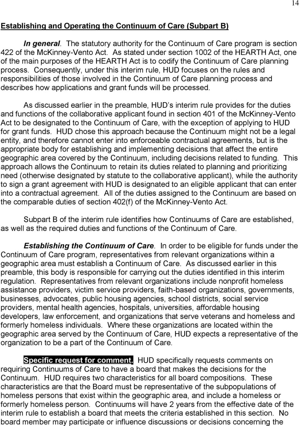 Consequently, under this interim rule, HUD focuses on the rules and responsibilities of those involved in the Continuum of Care planning process and describes how applications and grant funds will be