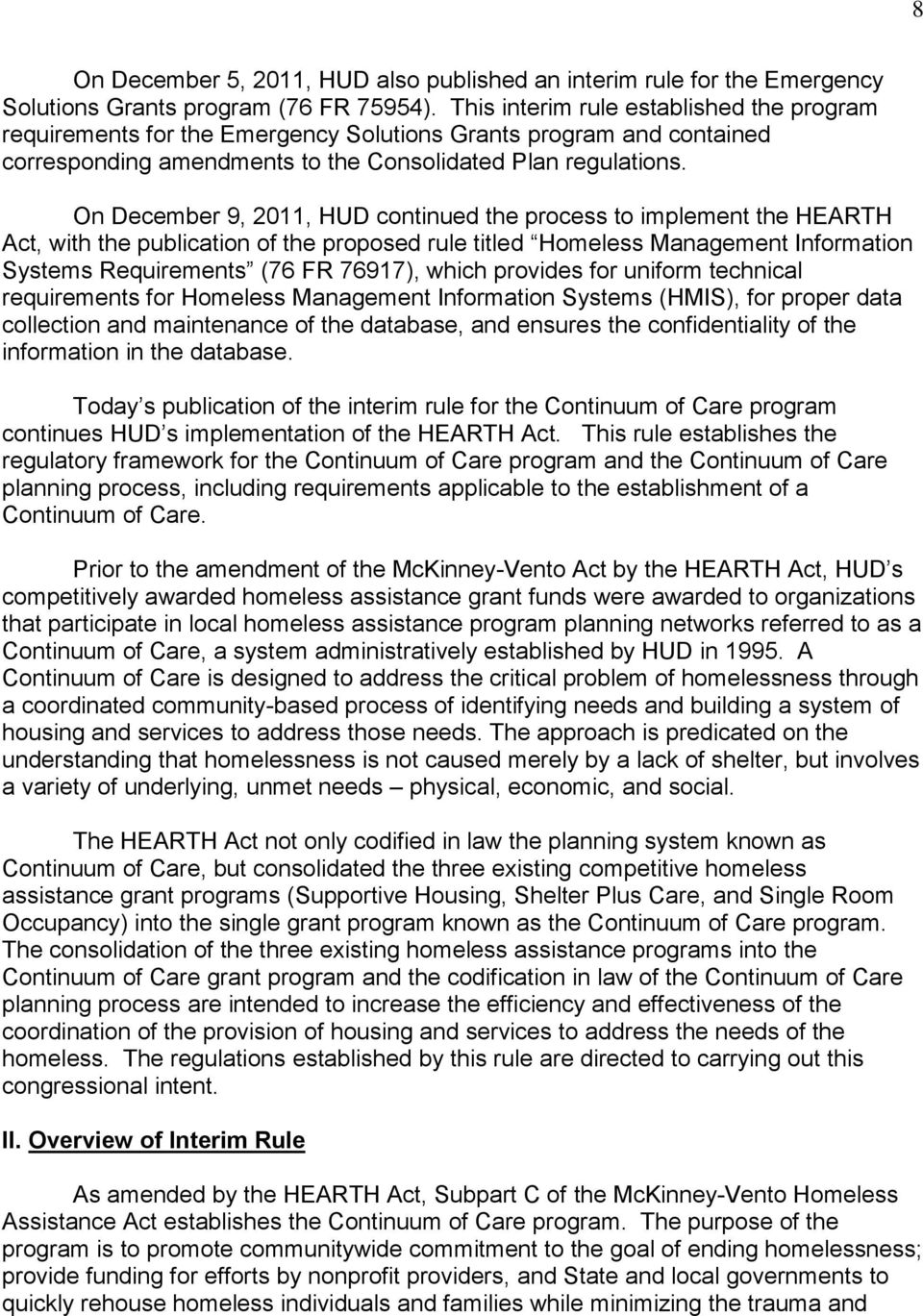 On December 9, 2011, HUD continued the process to implement the HEARTH Act, with the publication of the proposed rule titled Homeless Management Information Systems Requirements (76 FR 76917), which