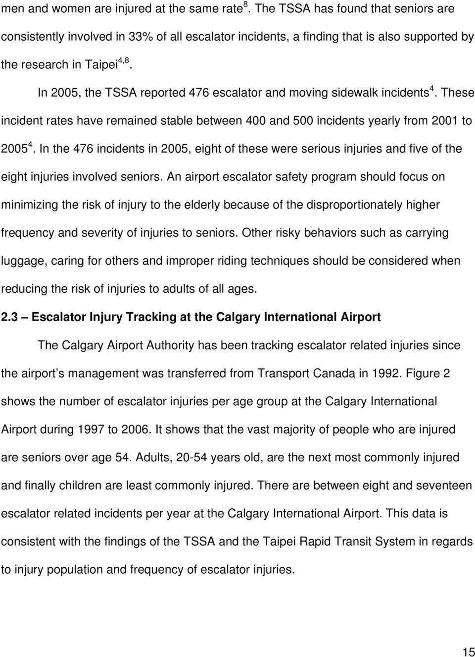 In 2005, the TSSA reported 476 escalator and moving sidewalk incidents 4. These incident rates have remained stable between 400 and 500 incidents yearly from 2001 to 2005 4.