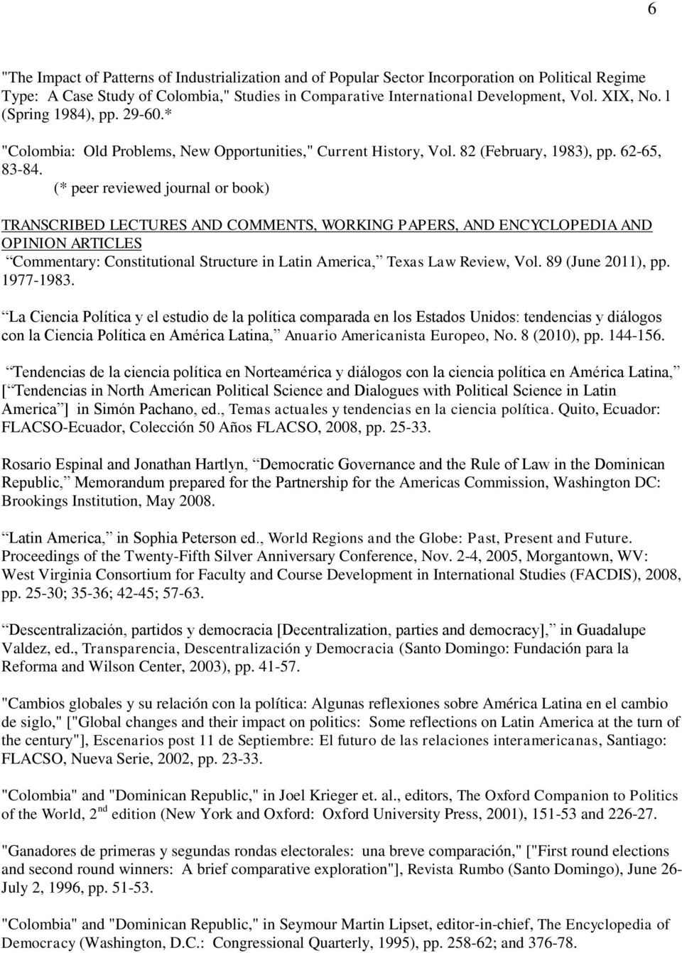 (* peer reviewed journal or book) TRANSCRIBED LECTURES AND COMMENTS, WORKING PAPERS, AND ENCYCLOPEDIA AND OPINION ARTICLES Commentary: Constitutional Structure in Latin America, Texas Law Review, Vol.