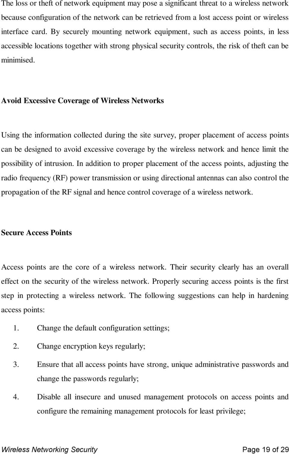 Avoid Excessive Coverage of Wireless Networks Using the information collected during the site survey, proper placement of access points can be designed to avoid excessive coverage by the wireless