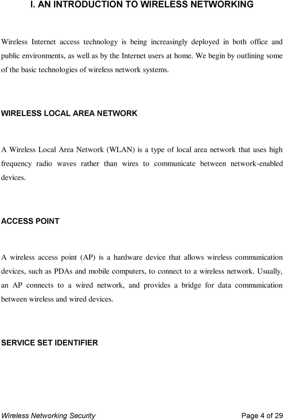 WIRELESS LOCAL AREA NETWORK A Wireless Local Area Network (WLAN) is a type of local area network that uses high frequency radio waves rather than wires to communicate between network-enabled devices.