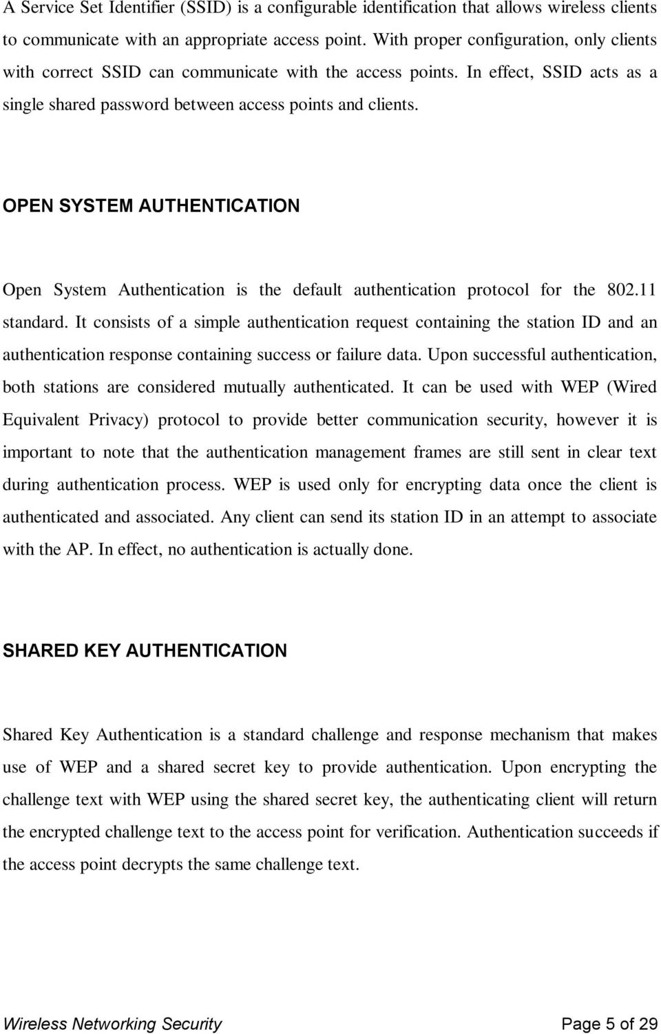 OPEN SYSTEM AUTHENTICATION Open System Authentication is the default authentication protocol for the 802.11 standard.