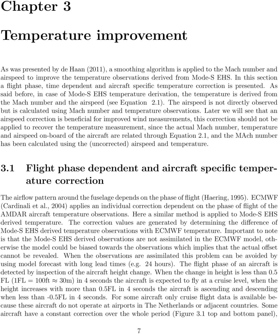 As said before, in case of Mode-S EHS temperature derivation, the temperature is derived from the Mach number and the airspeed (see Equation.1).