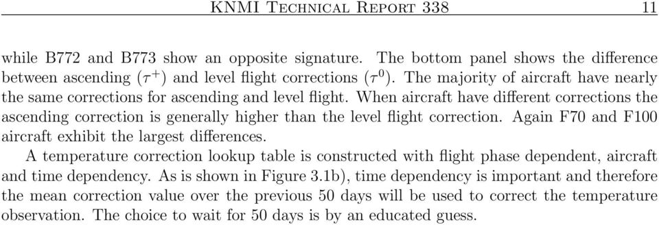 When aircraft have different corrections the ascending correction is generally higher than the level flight correction. Again F70 and F100 aircraft exhibit the largest differences.