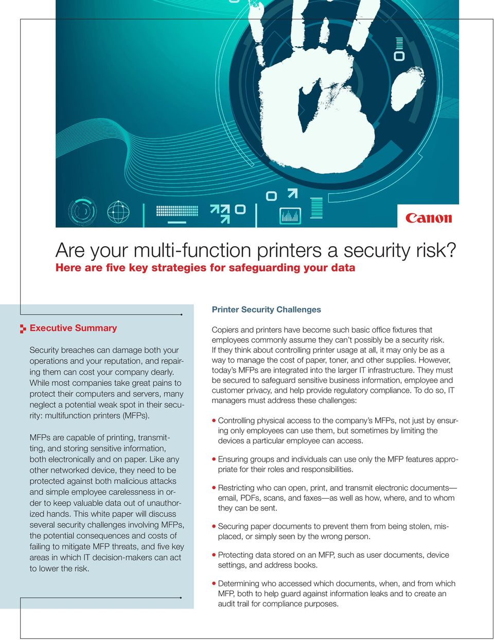cost your company dearly. While most companies take great pains to protect their computers and servers, many neglect a potential weak spot in their security: multifunction printers (MFPs).