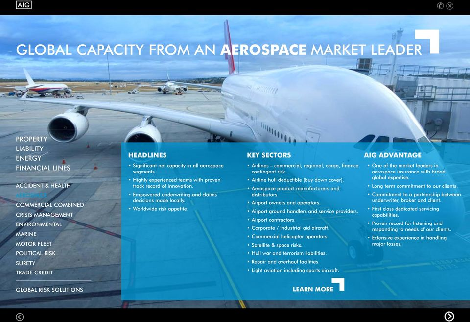 KEY SECTORS Airlines commercial, regional, cargo, finance contingent risk. Airline hull deductible (buy down cover). Aerospace product manufacturers and distributors. Airport owners and operators.