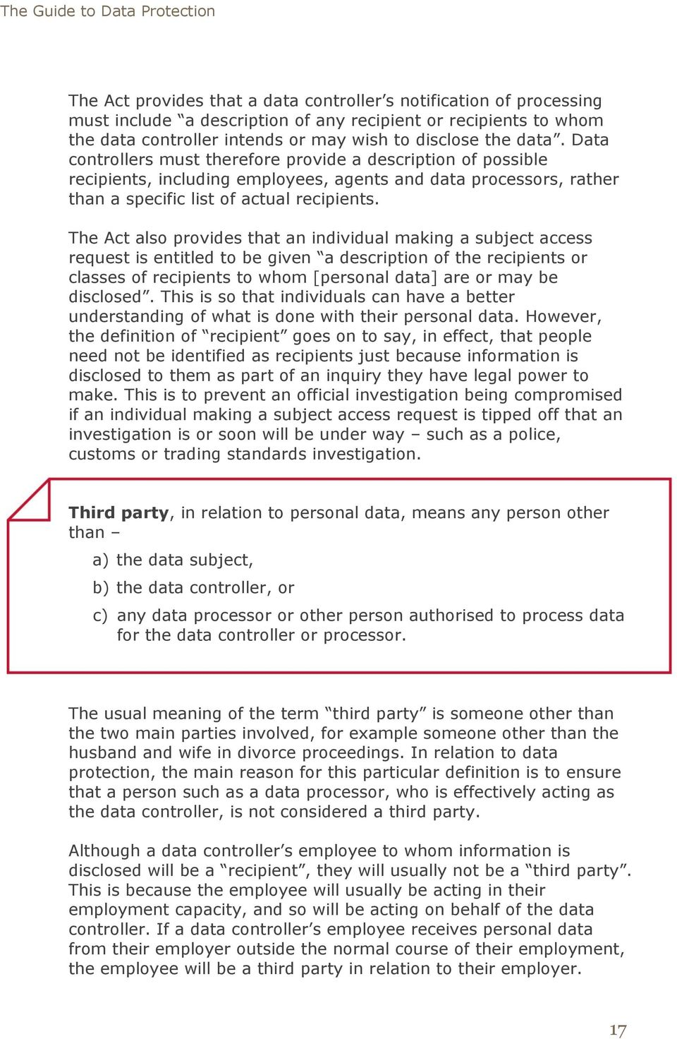 The Act also provides that an individual making a subject access request is entitled to be given a description of the recipients or classes of recipients to whom [personal data] are or may be