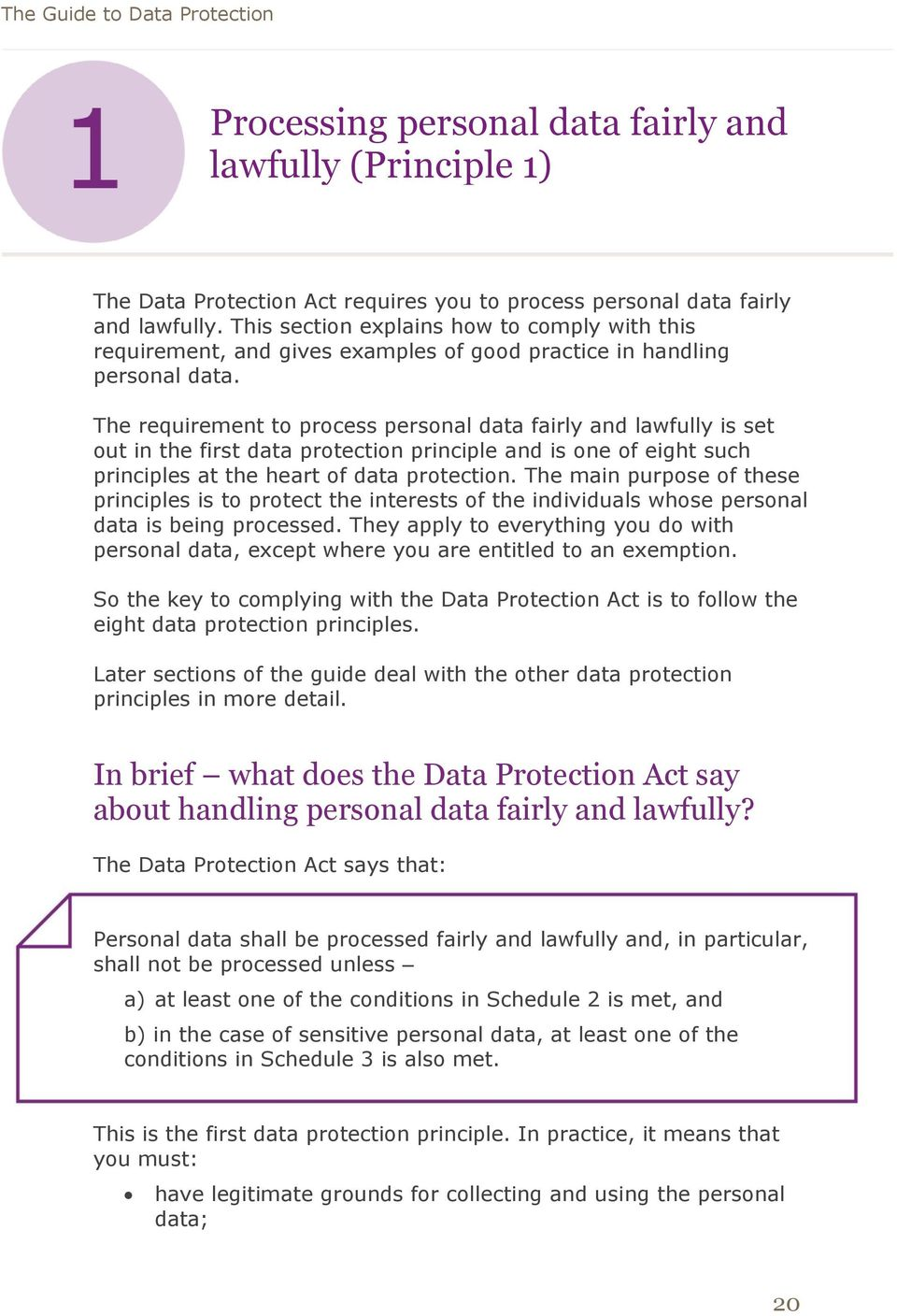The requirement to process personal data fairly and lawfully is set out in the first data protection principle and is one of eight such principles at the heart of data protection.