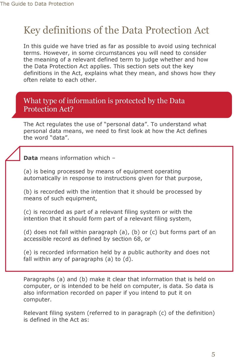 This section sets out the key definitions in the Act, explains what they mean, and shows how they often relate to each other. What type of information is protected by the Data Protection Act?