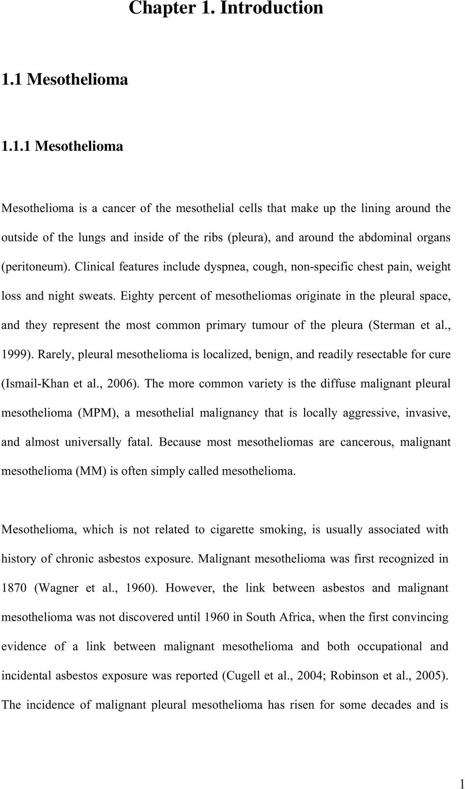 1 Mesothelioma 1.1.1 Mesothelioma Mesothelioma is a cancer of the mesothelial cells that make up the lining around the outside of the lungs and inside of the ribs (pleura), and around the abdominal