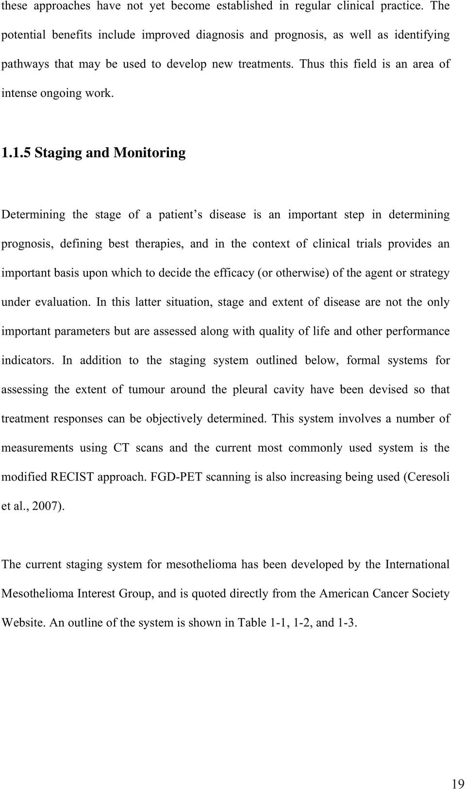 1.5 Staging and Monitoring Determining the stage of a patient s disease is an important step in determining prognosis, defining best therapies, and in the context of clinical trials provides an
