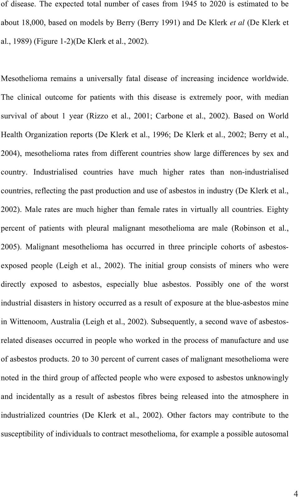 The clinical outcome for patients with this disease is extremely poor, with median survival of about 1 year (Rizzo et al., 2001; Carbone et al., 2002).