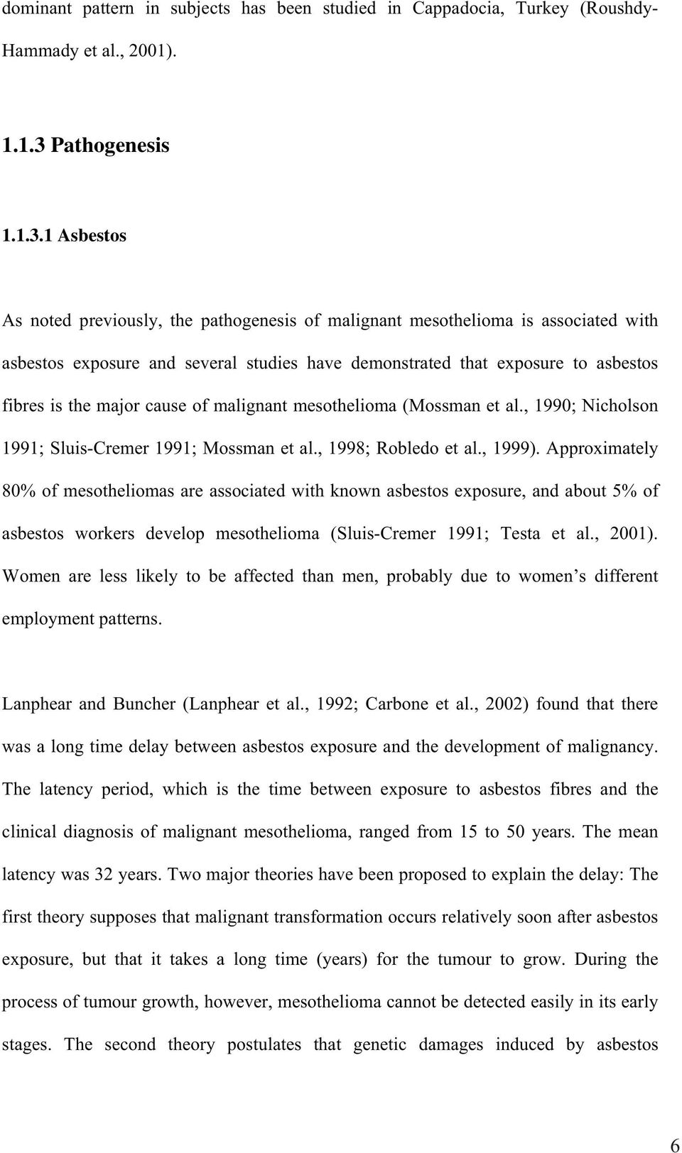1 Asbestos As noted previously, the pathogenesis of malignant mesothelioma is associated with asbestos exposure and several studies have demonstrated that exposure to asbestos fibres is the major