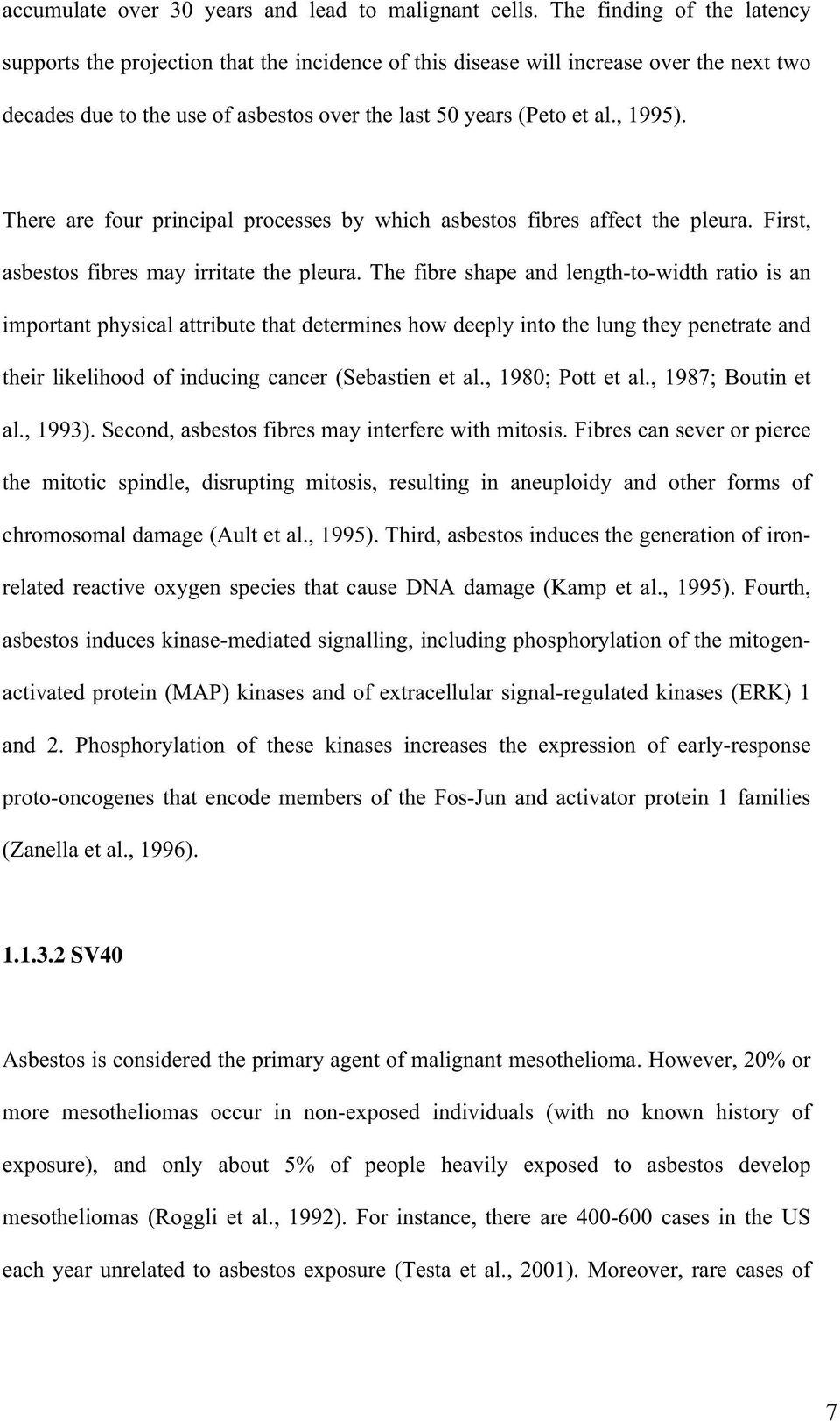 There are four principal processes by which asbestos fibres affect the pleura. First, asbestos fibres may irritate the pleura.