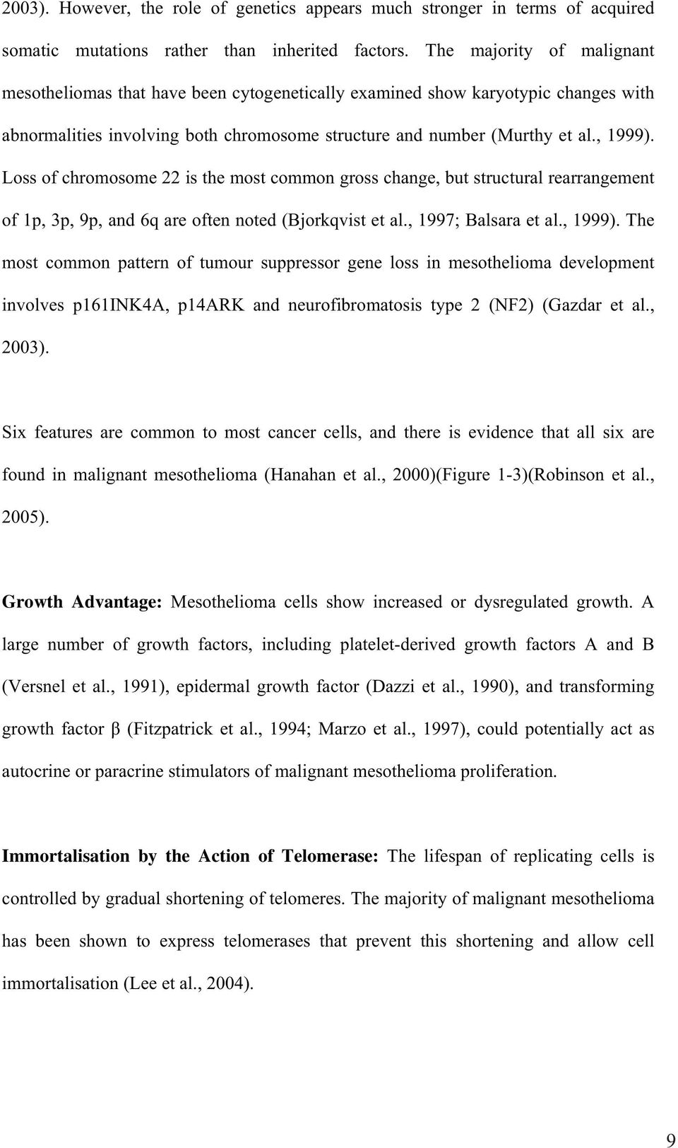 Loss of chromosome 22 is the most common gross change, but structural rearrangement of 1p, 3p, 9p, and 6q are often noted (Bjorkqvist et al., 1997; Balsara et al., 1999).
