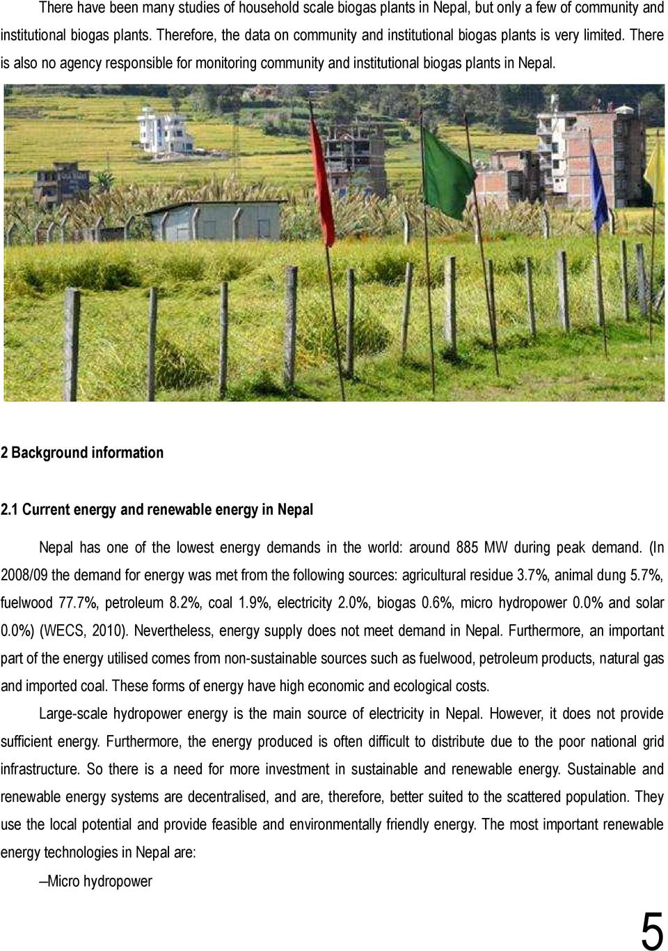 2 Background information 2.1 Current energy and renewable energy in Nepal Nepal has one of the lowest energy demands in the world: around 885 MW during peak demand.