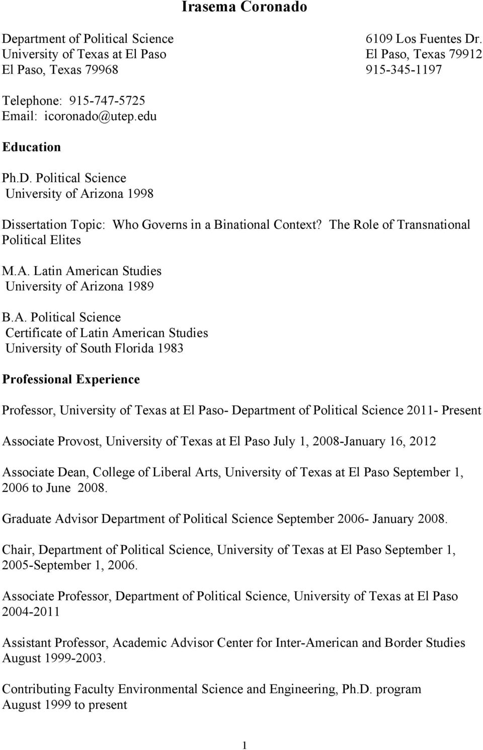 Political Science University of Arizona 1998 Dissertation Topic: Who Governs in a Binational Context? The Role of Transnational Political Elites M.A. Latin American Studies University of Arizona 1989 B.