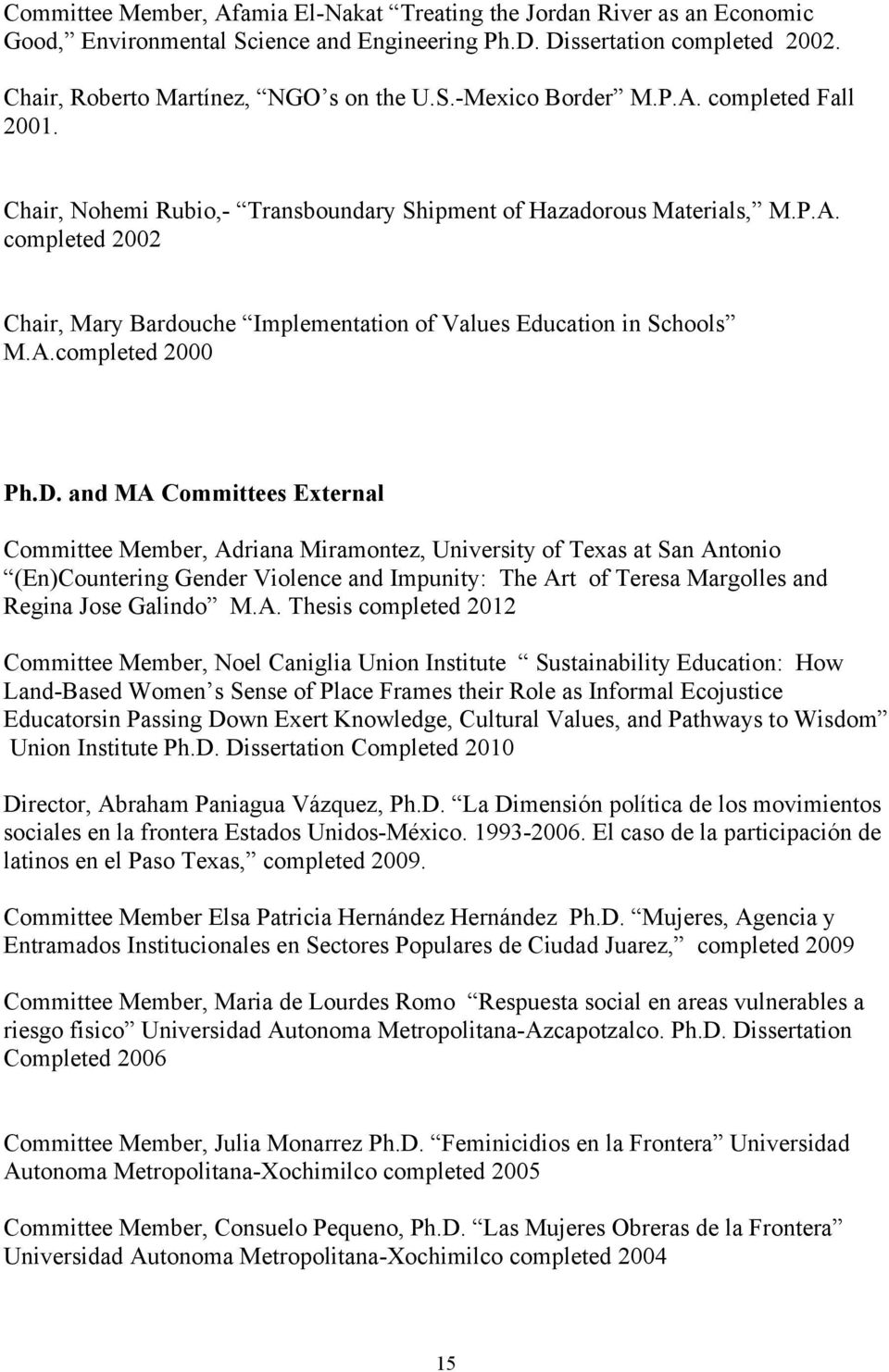 D. and MA Committees External Committee Member, Adriana Miramontez, University of Texas at San Antonio (En)Countering Gender Violence and Impunity: The Art of Teresa Margolles and Regina Jose Galindo