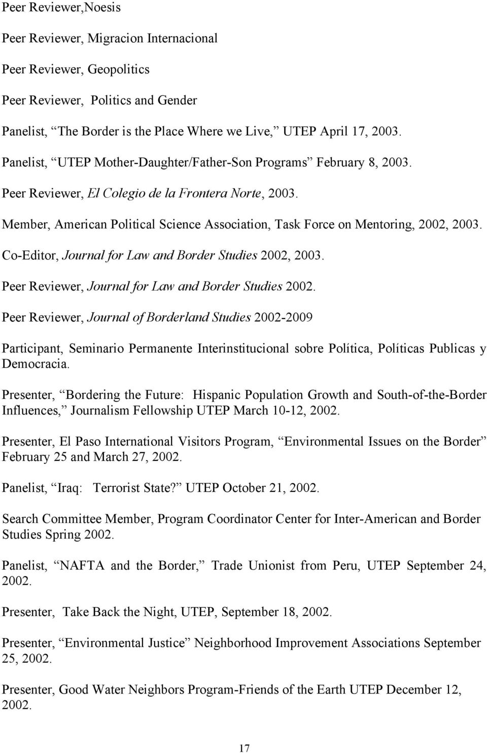 Member, American Political Science Association, Task Force on Mentoring, 2002, 2003. Co-Editor, Journal for Law and Border Studies 2002, 2003. Peer Reviewer, Journal for Law and Border Studies 2002.