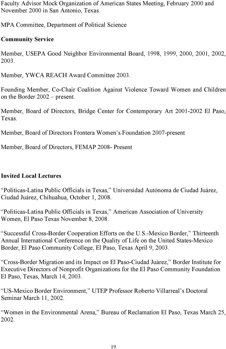 Founding Member, Co-Chair Coalition Against Violence Toward Women and Children on the Border 2002 present. Member, Board of Directors, Bridge Center for Contemporary Art 2001-2002 El Paso, Texas.
