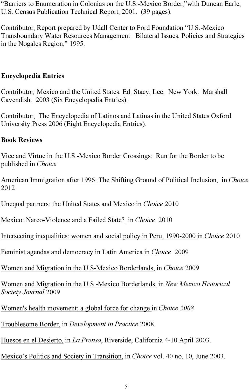 Encyclopedia Entries Contributor, Mexico and the United States, Ed. Stacy, Lee. New York: Marshall Cavendish: 2003 (Six Encyclopedia Entries).