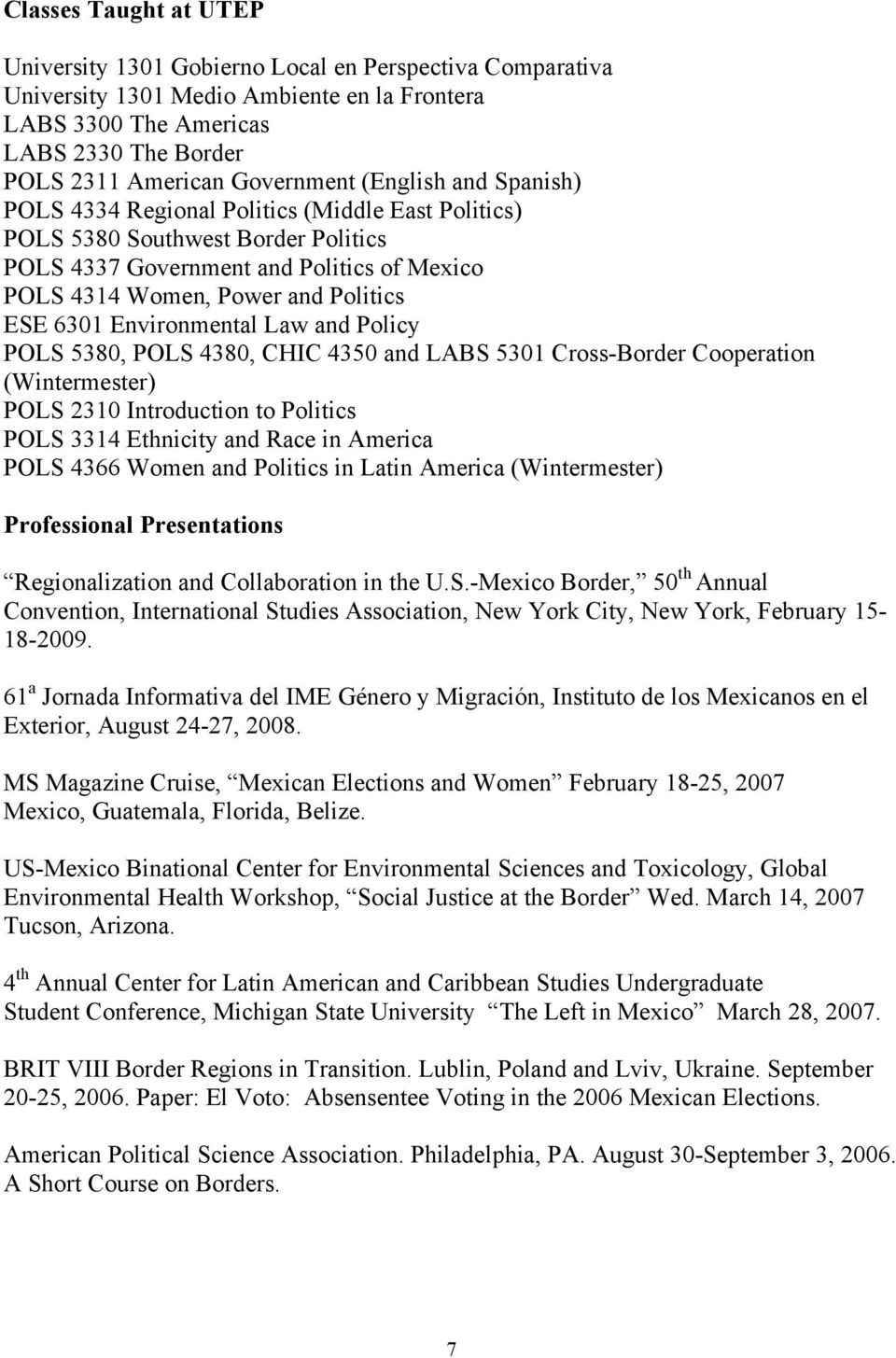 ESE 6301 Environmental Law and Policy POLS 5380, POLS 4380, CHIC 4350 and LABS 5301 Cross-Border Cooperation (Wintermester) POLS 2310 Introduction to Politics POLS 3314 Ethnicity and Race in America