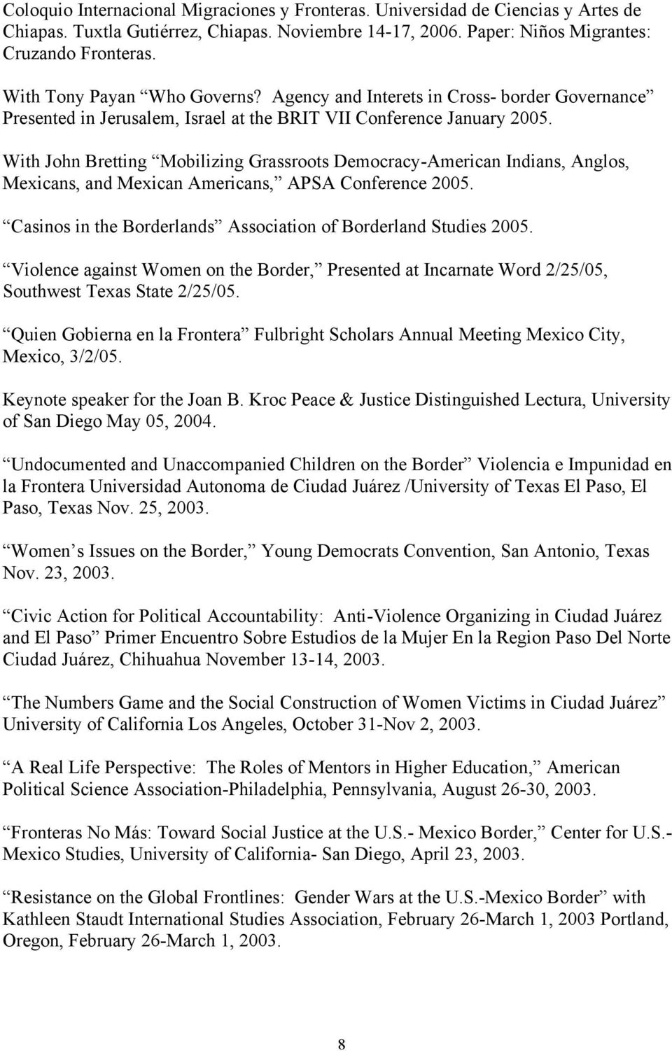 With John Bretting Mobilizing Grassroots Democracy-American Indians, Anglos, Mexicans, and Mexican Americans, APSA Conference 2005. Casinos in the Borderlands Association of Borderland Studies 2005.