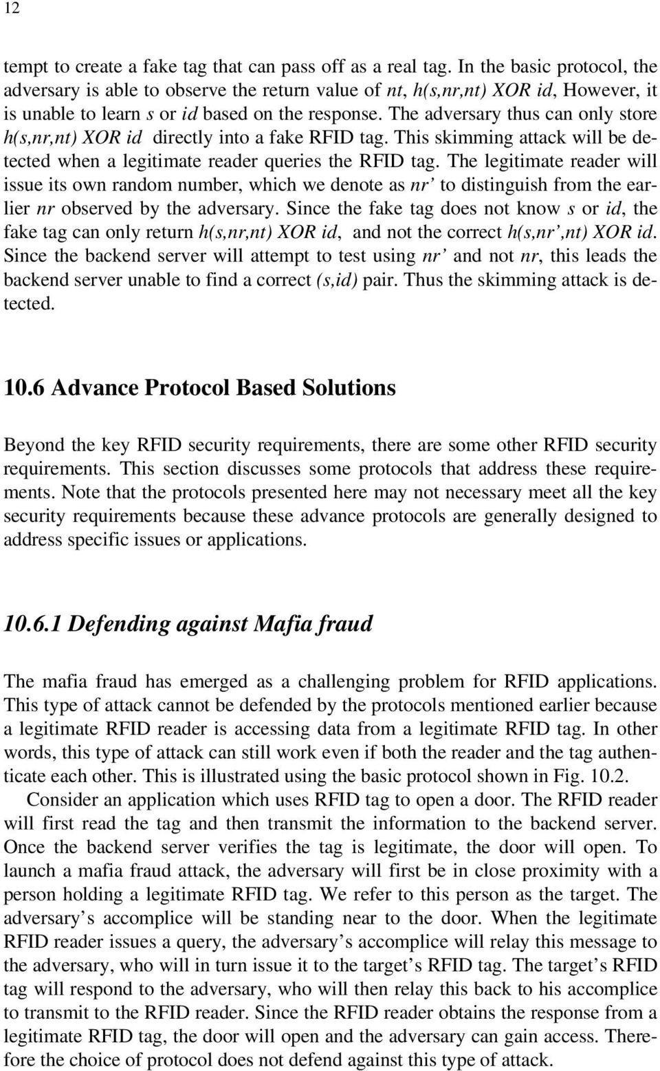 The adversary thus can only store h(s,nr,nt) XOR id directly into a fake RFID tag. This skimming attack will be detected when a legitimate reader queries the RFID tag.