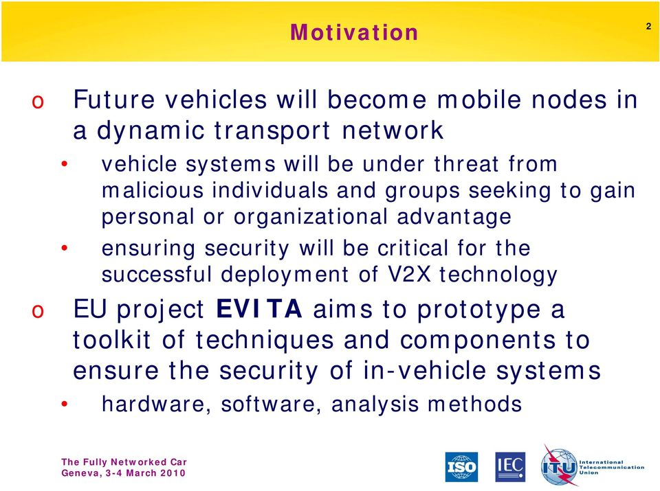 security will be critical for the successful deployment of V2X technology EU project EVITA aims to prototype a