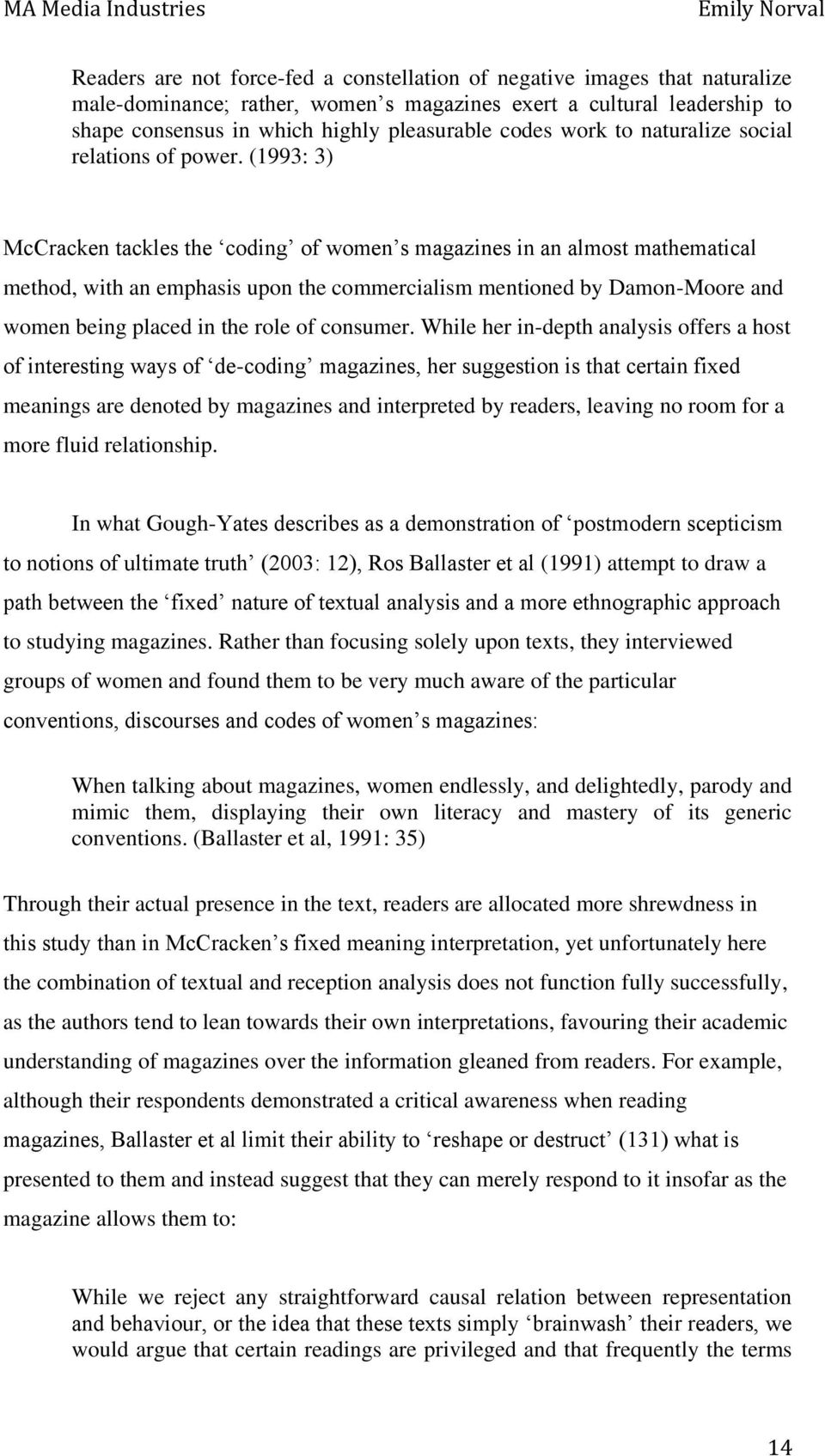 (1993: 3) McCracken tackles the coding of women s magazines in an almost mathematical method, with an emphasis upon the commercialism mentioned by Damon-Moore and women being placed in the role of