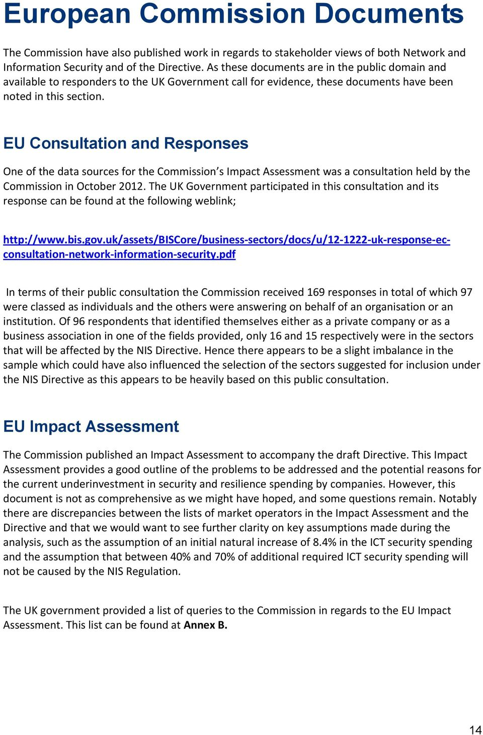 EU Consultation and Responses One of the data sources for the Commission s Impact Assessment was a consultation held by the Commission in October 2012.