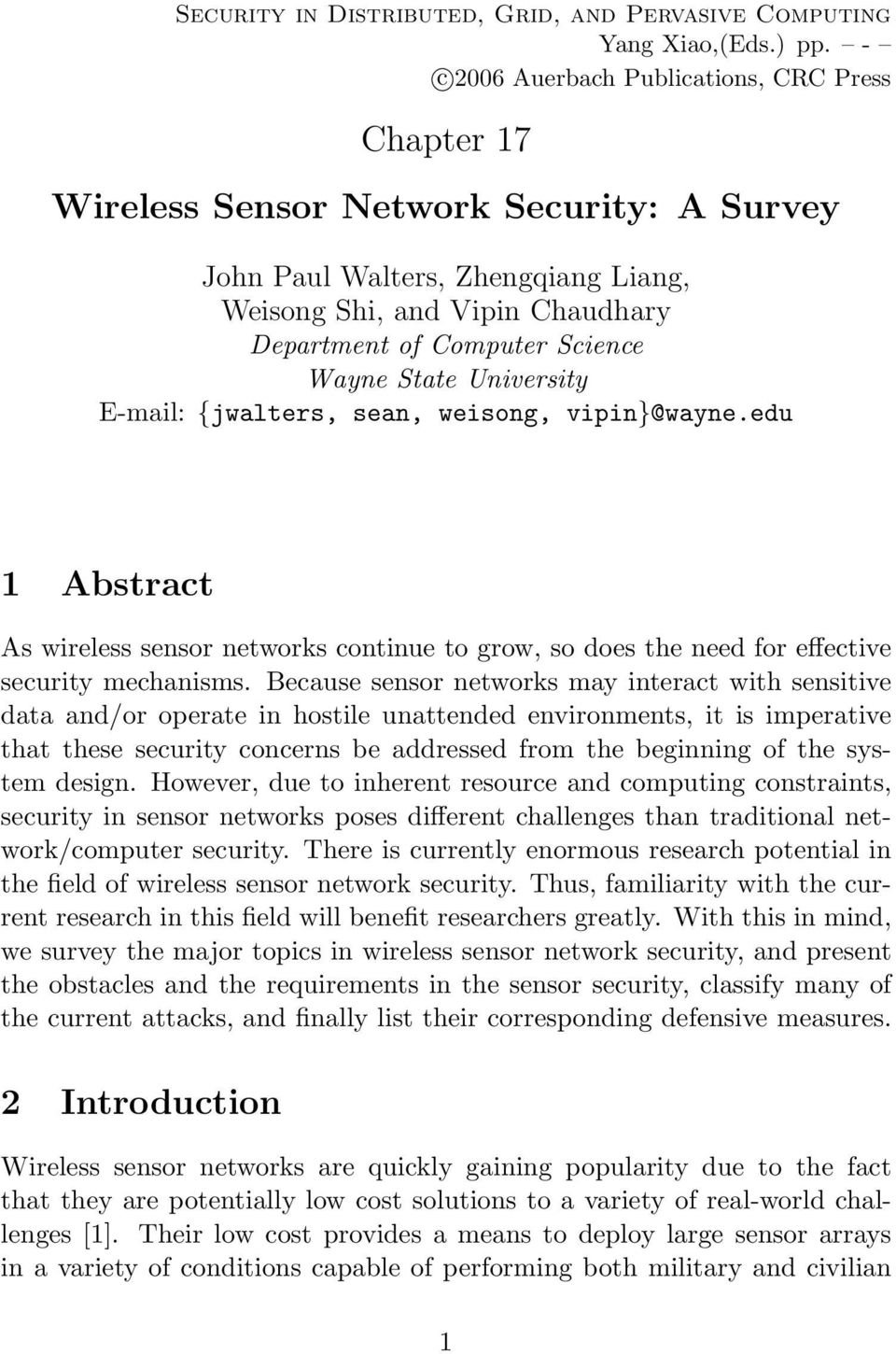 Wayne State University E-mail: {jwalters, sean, weisong, vipin}@wayne.edu 1 Abstract As wireless sensor networks continue to grow, so does the need for effective security mechanisms.