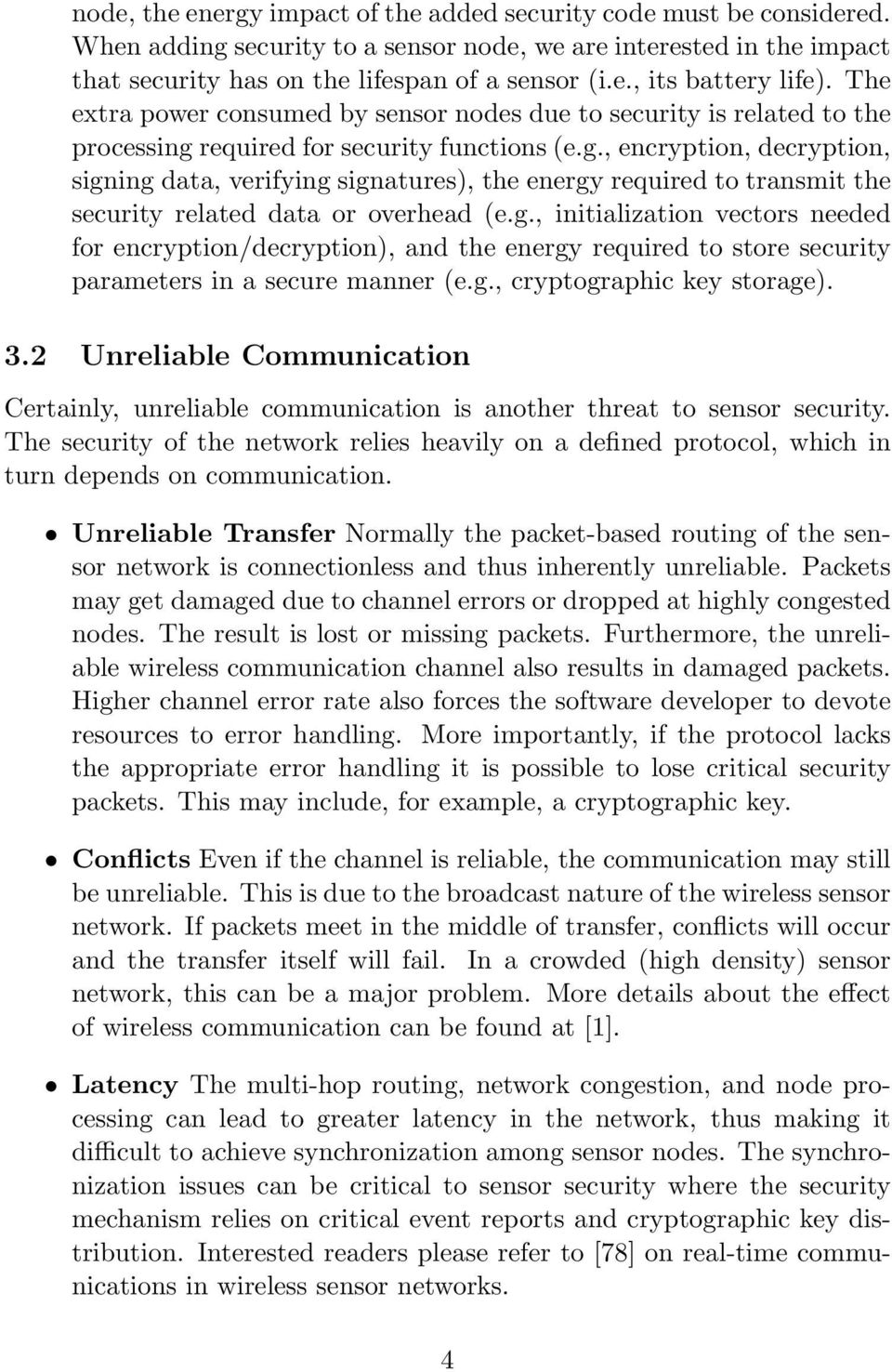 required for security functions (e.g., encryption, decryption, signing data, verifying signatures), the energy required to transmit the security related data or overhead (e.g., initialization vectors needed for encryption/decryption), and the energy required to store security parameters in a secure manner (e.