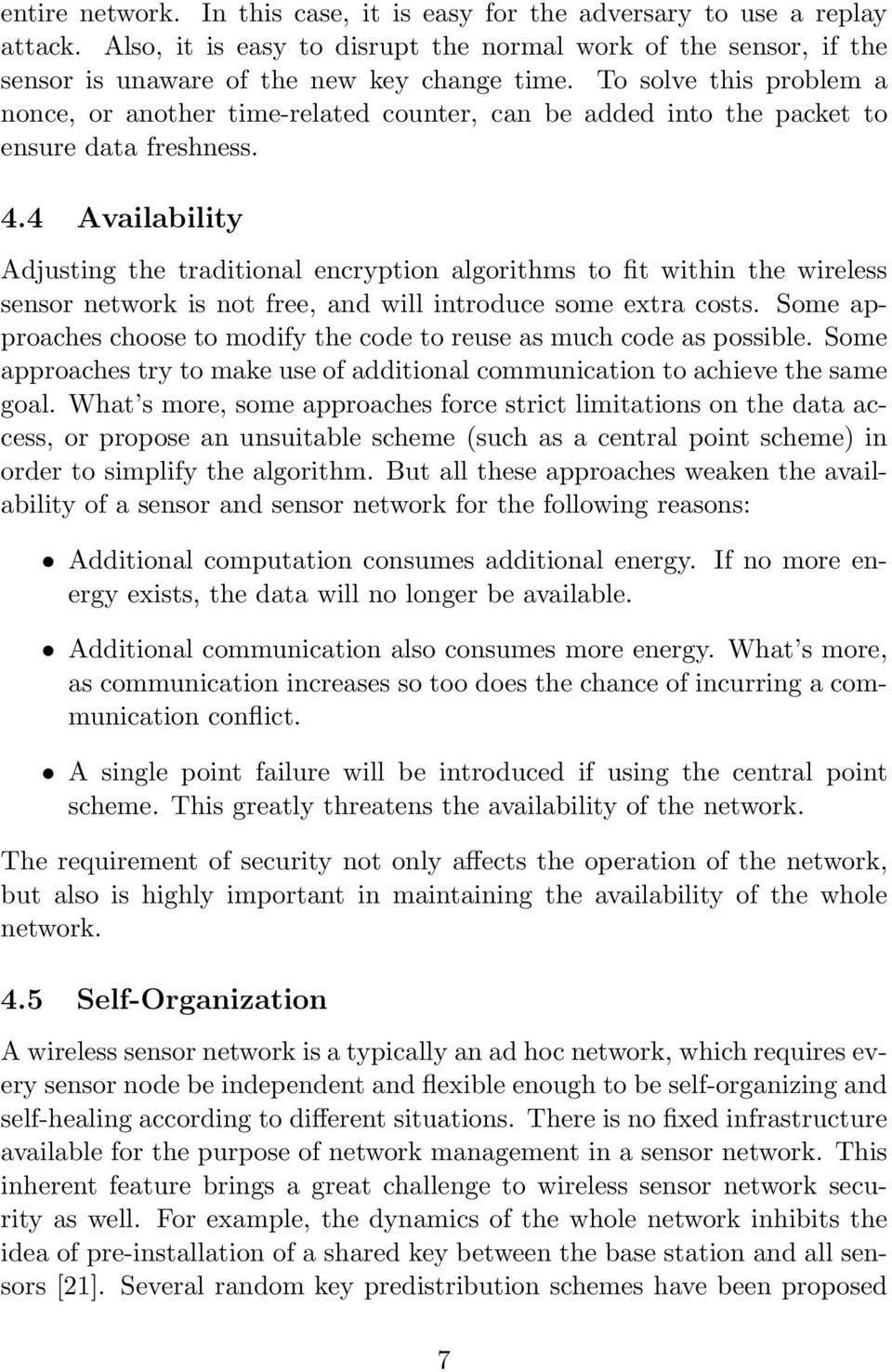 4 Availability Adjusting the traditional encryption algorithms to fit within the wireless sensor network is not free, and will introduce some extra costs.